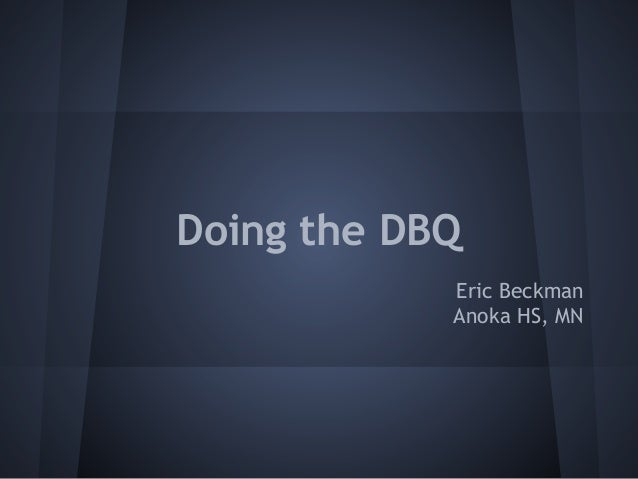 Doing the DBQ Eric Beckman Anoka HS, MN