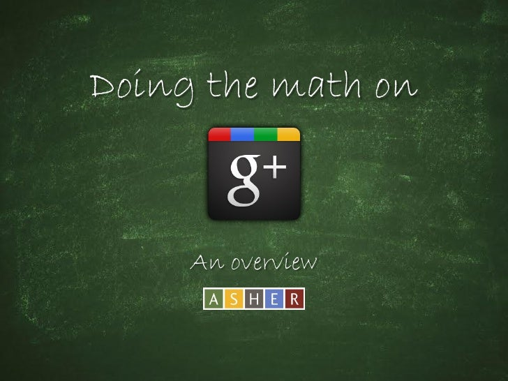 Doing the Math on Google Plus: An Overview