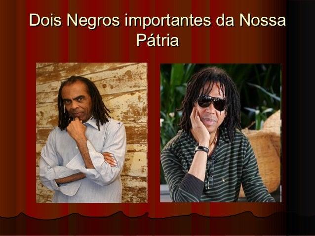 Dois Negros importantes da NossaDois Negros importantes da Nossa PátriaPátria