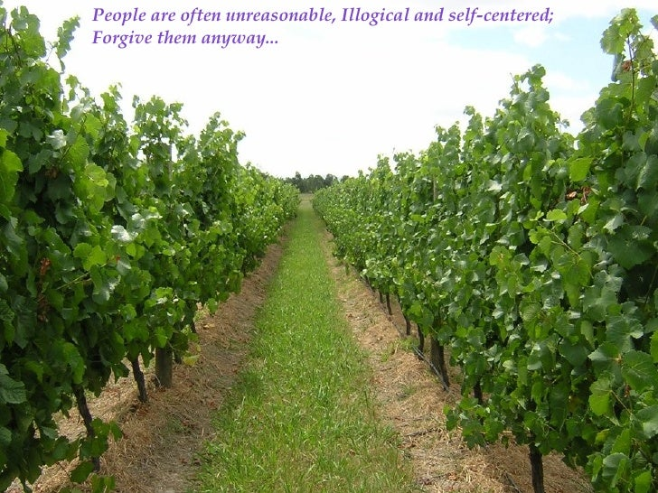 People are often unreasonable, Illogical and self-centered;  Forgive them anyway...