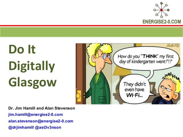 ENERGISE2-0.COMDo ItDigitallyGlasgowDr. Jim Hamill and Alan Stevensonjim.hamill@energise2-0.comalan.stevenson@energise2-0....