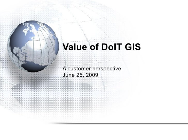 Value of DoIT GIS A customer perspective June 25, 2009