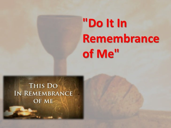 """Do It InRemembranceof Me"""