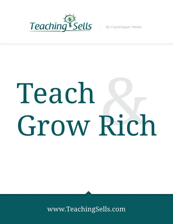 By Copyblogger MediaTeachGrow Rich      & www.TeachingSells.com