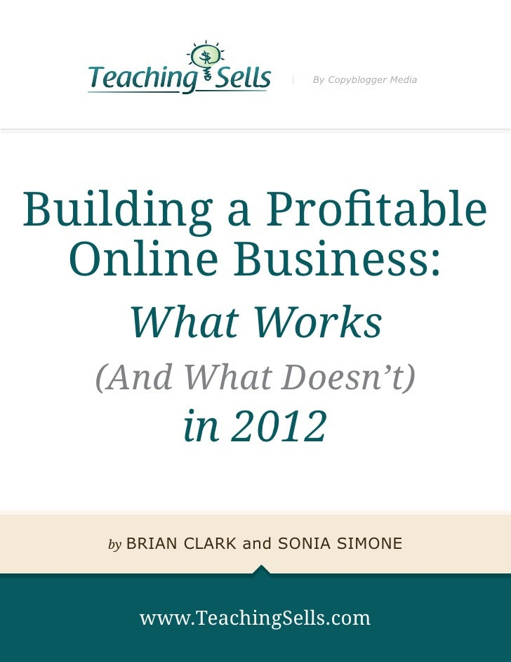 By Copyblogger MediaBuilding a Profitable Online Business:        What Works   (And What Doesn't)             in 2012   by...