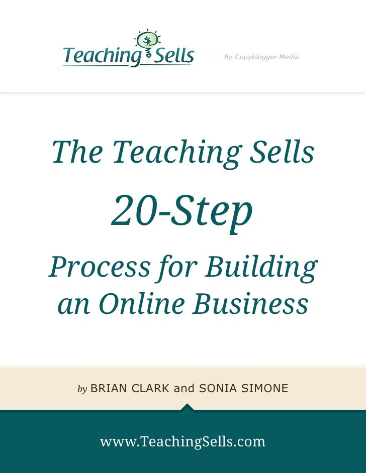 By Copyblogger MediaThe Teaching Sells          20-StepProcess for Buildingan Online Business  by   BRIAN CLARK and SONIA ...