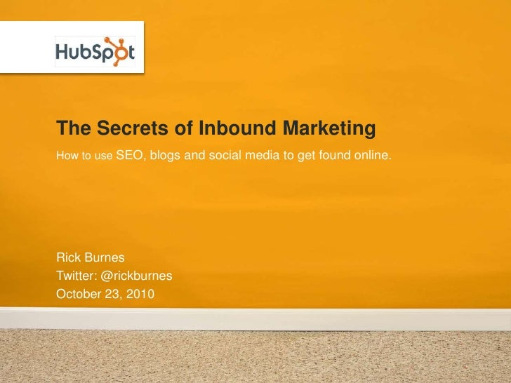 The Secrets of Inbound MarketingHow to use SEO, blogs and social media to get found online.Rick BurnesTwitter: @rickburnes...
