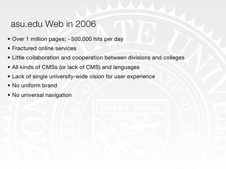 asu.edu Web in 2006 • Over 1 million pages; ~500,000 hits per day • Fractured online services • Little collaboration and c...