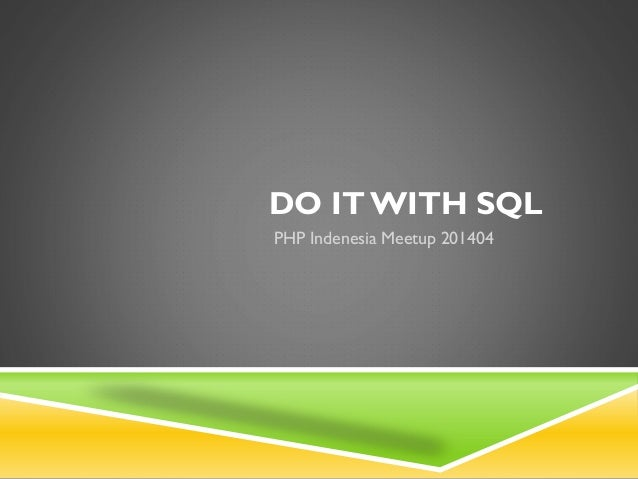 DO IT WITH SQL PHP Indenesia Meetup 201404