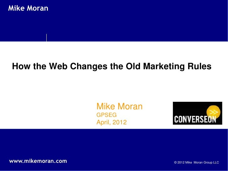 Mike MoranHow the Web Changes the Old Marketing Rules                    Mike Moran                    GPSEG              ...