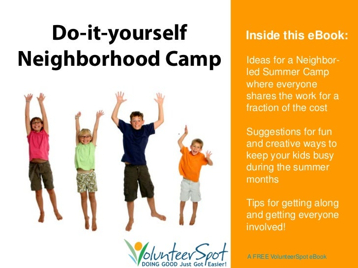 Do-it-yourself   Inside this eBook:  Neighborhood Camp   Ideas for a Neighbor-                     led Summer Camp        ...