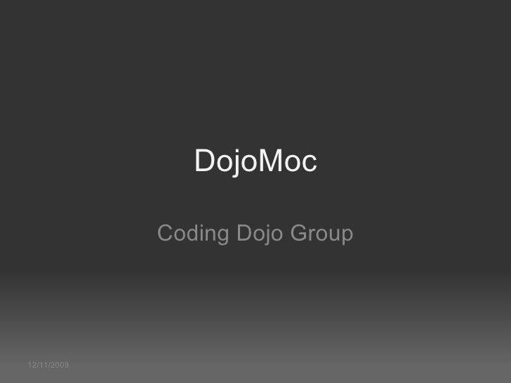 12/11/2009 DojoMoc Coding Dojo Group