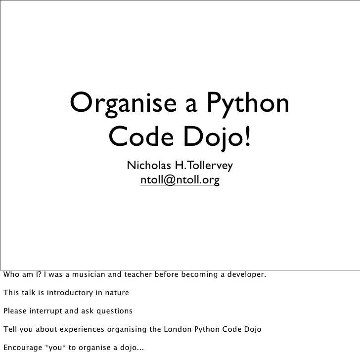 Organise a Python                     Code Dojo!                                   Nicholas H.Tollervey                   ...