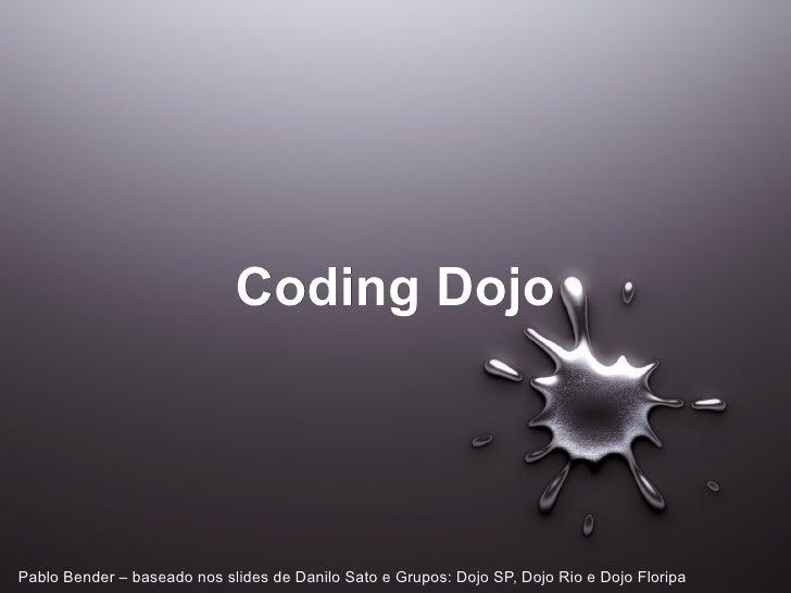 Coding DojoPablo Bender – baseado nos slides de Danilo Sato e Grupos: Dojo SP, Dojo Rio e Dojo Floripa