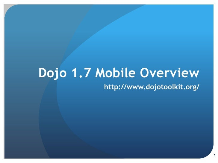Dojo 1.7 Mobile Overview<br />http://www.dojotoolkit.org/<br />1<br />