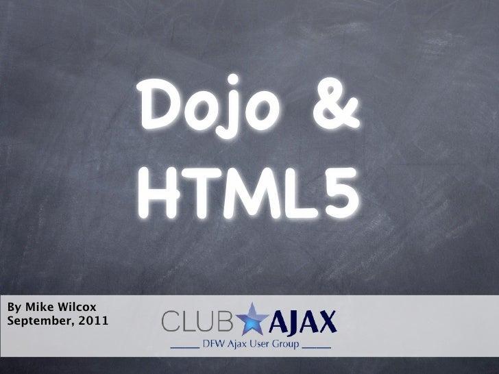 Dojo &                  HTML5By Mike WilcoxSeptember, 2011