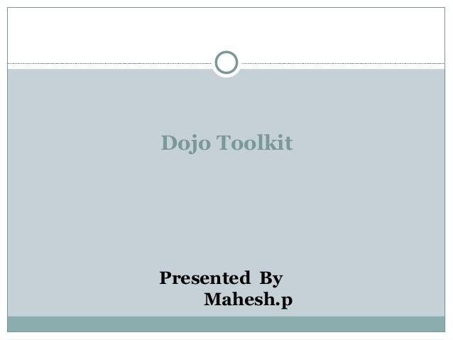 Dojo Toolkit Presented By Mahesh.p
