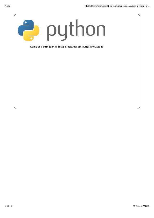 Como se sentir deprimido ao programar em outras linguagens None file:///Users/brunobemfica/Documents/dojos/dojo_python_w... ...