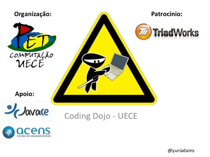 Organização:                        Patrocínio:Apoio:               Coding Dojo - UECE                                    ...