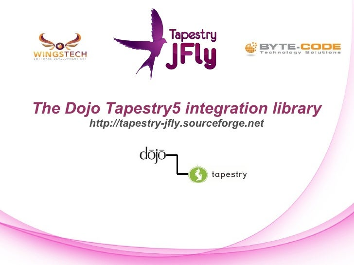 The Dojo Tapestry5 integration library http://tapestry-jfly.sourceforge.net