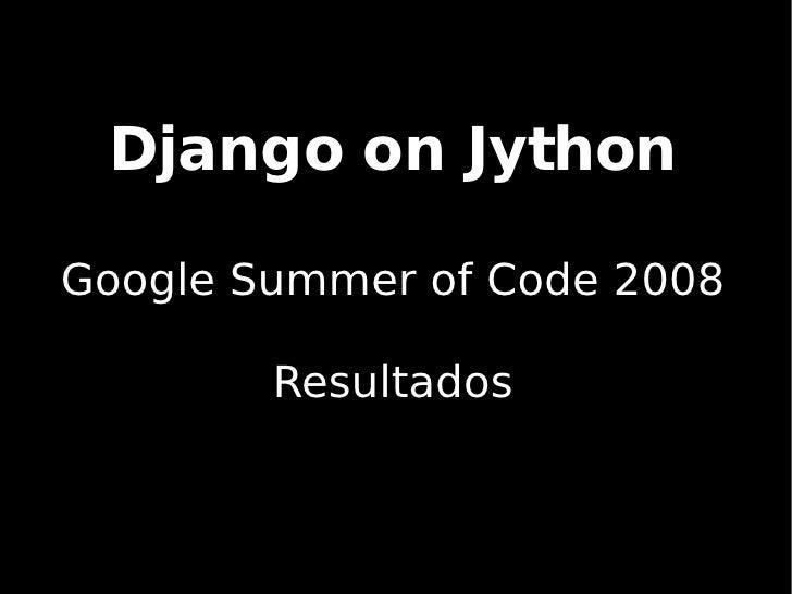 Django on Jython Summer of Code Results