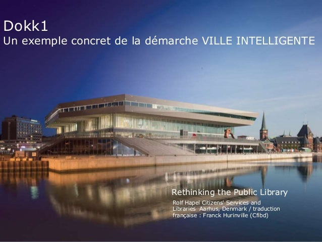 Rolf Hapel Citizens' Services and Libraries Aarhus, Denmark / traduction française : Franck Hurinville (Cfibd) Rethinking ...