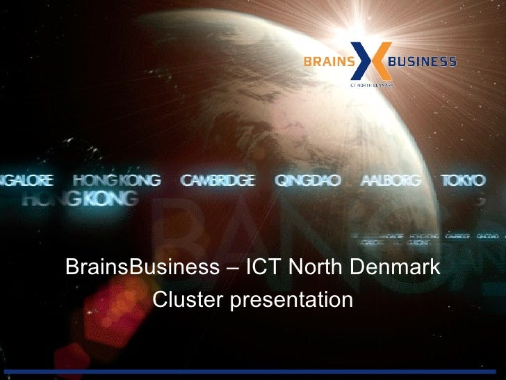BrainsBusiness – ICT North Denmark Cluster presentation