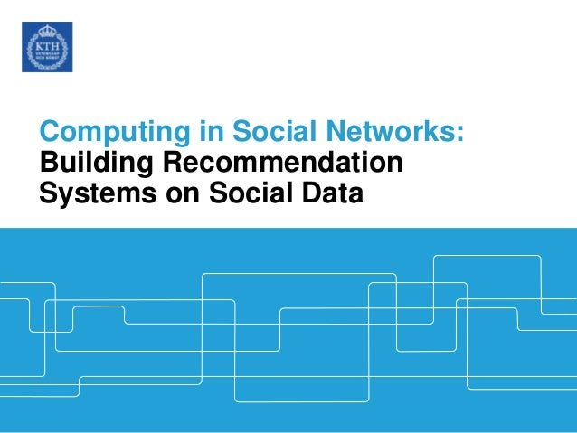 Computing in Social Networks: Building Recommendation Systems on Social Data