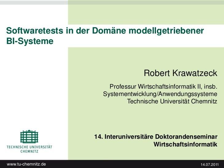 Softwaretests in der Domäne modellgetriebenerBI-Systeme                                      Robert Krawatzeck            ...
