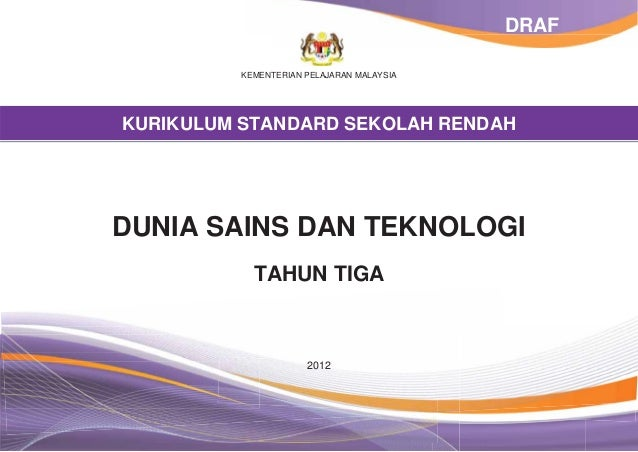 DRAF          KEMENTERIAN PELAJARAN MALAYSIAKURIKULUM STANDARD SEKOLAH RENDAHDUNIA SAINS DAN TEKNOLOGI            TAHUN TI...