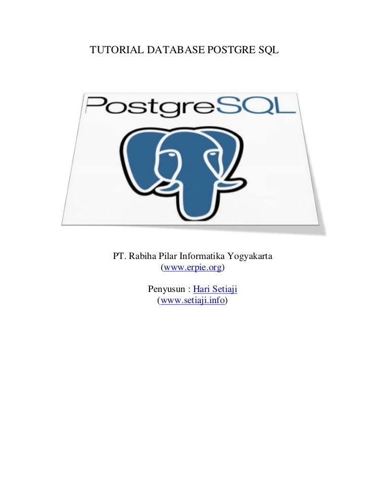 TUTORIAL DATABASE POSTGRE SQL<br />PT. Rabiha Pilar Informatika Yogyakarta<br />(www.erpie.org)<br />Penyusun : Hari Setia...