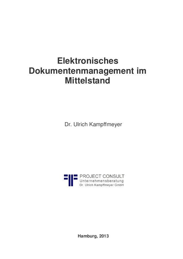 Elektronisches Dokumentenmanagement im Mittelstand Dr. Ulrich Kampffmeyer Hamburg, 2013
