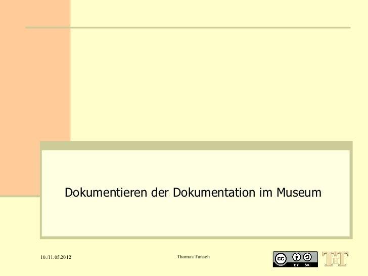 Dokumentieren der Dokumentation im Museum10./11.05.2012              Thomas Tunsch