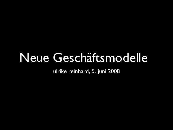 Neue Geschäftsmodelle <ul><li>ulrike reinhard, 5. juni 2008 </li></ul>