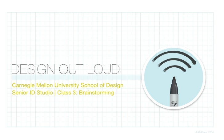 DESIGN OUT LOUD Carnegie Mellon University School of Design Senior ID Studio | Class 3: Brainstorming                     ...