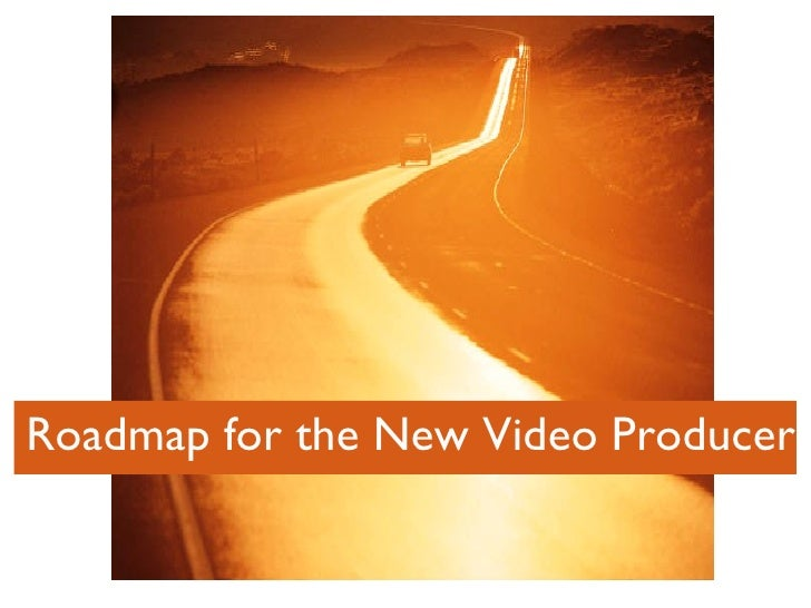 Roadmap for the New Video Producer