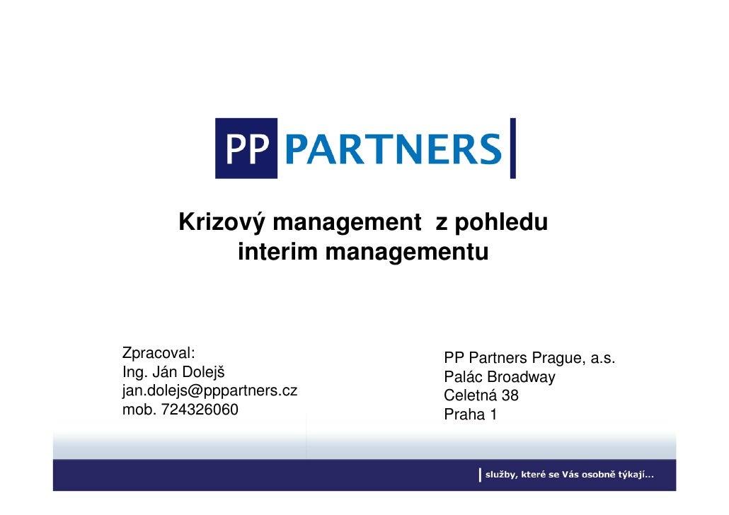 Krizový management z pohledu             interim managementu    Zpracoval:                 PP Partners Prague, a.s. Ing. J...