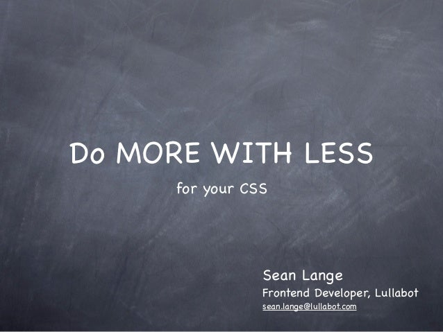 Do MORE WITH LESS     for your CSS                Sean Lange                Frontend Developer, Lullabot                se...