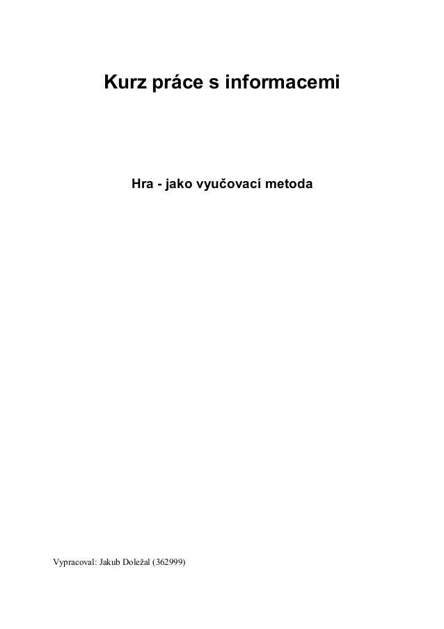 Kurz práce s informacemi                    Hra - jako vyučovací metodaVypracoval: Jakub Doležal (362999)