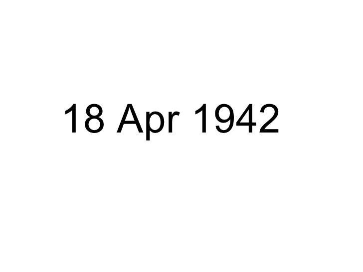 <ul><li>18 Apr 1942 </li></ul>