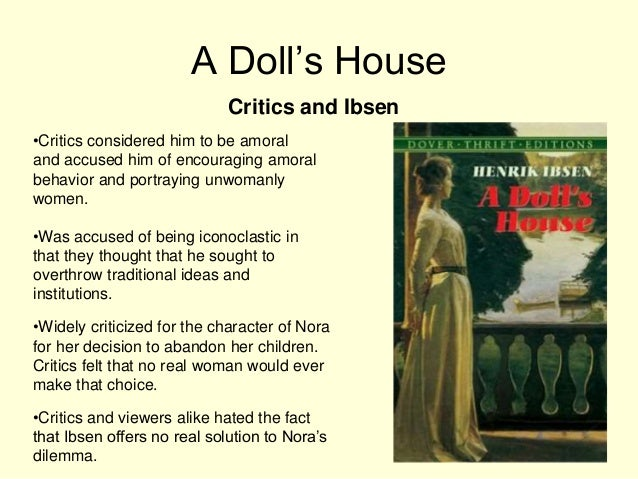 henrik ibsens a dolls house essay Henrik ibsen was born in norway on march 20, 1828 (zeineddine 10) in a doll's house, ibsen lets you know from the title that nora is a doll, not a person living in a house.