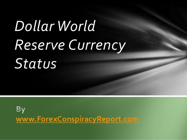 Dollar World Reserve Currency Status  www.ForexConspiracyReport.com