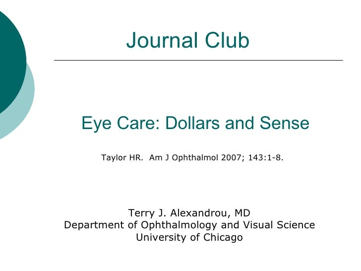 Eye Care: Dollars and Sense Taylor HR.  Am J Ophthalmol 2007; 143:1-8. Journal Club Terry J. Alexandrou, MD Department of ...