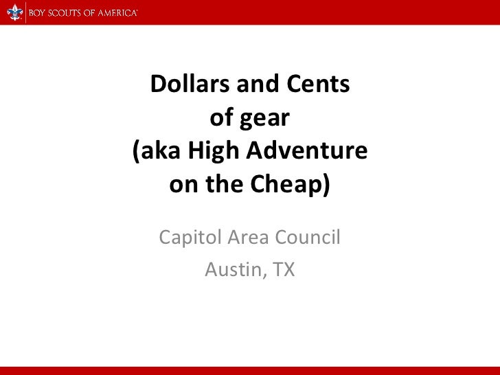 Dollars and Cents of gear (aka High Adventure on the Cheap) Capitol Area Council Austin, TX