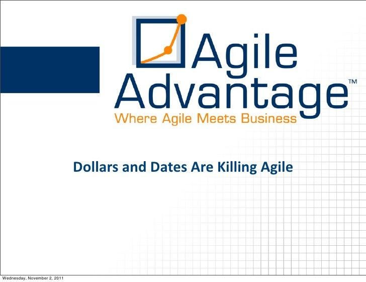 Dollars	  and	  Dates	  Are	  Killing	  AgileWednesday, November 2, 2011