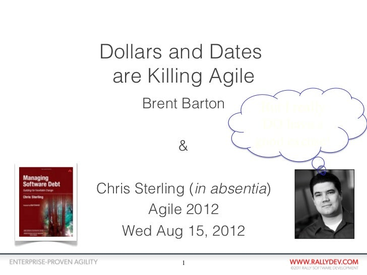 Dollars and Dates are Killing Agile       Brent Barton       But I really                          DO have a             &...
