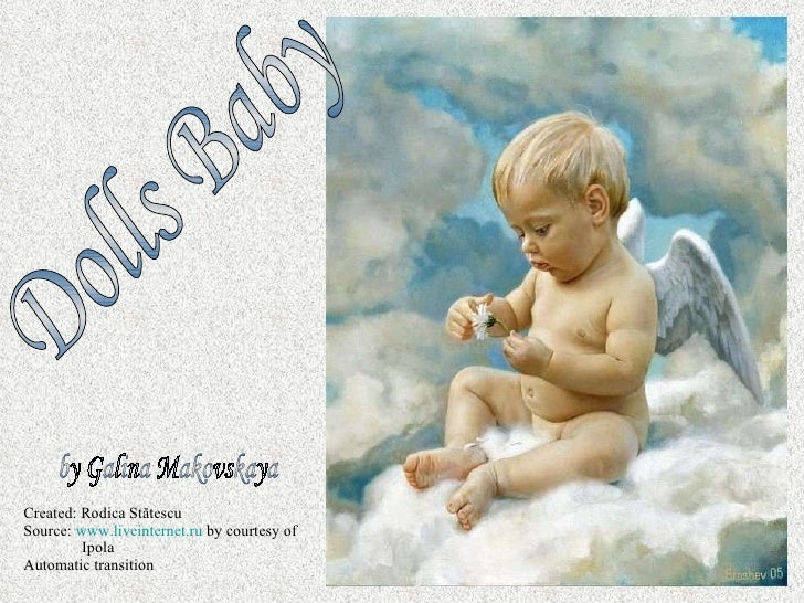 Created: Rodica St ătescu Source:  www.liveinternet.ru  by courtesy of  Ipola Automatic transition Dolls Baby by Galina Ma...