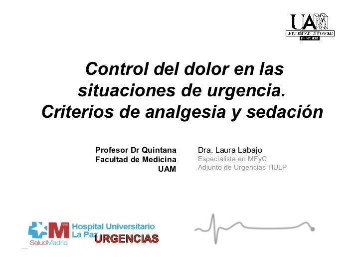 Control del dolor en las     situaciones de urgencia.Criterios de analgesia y sedación      Profesor Dr Quintana   Dra. La...