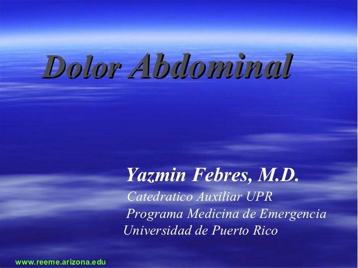DolorAbdominal                         YazminFebres,M.D.                         CatedraticoAuxiliarUPR           ...