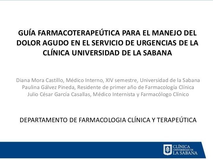 GUÍA FARMACOTERAPEÚTICA PARA EL MANEJO DELDOLOR AGUDO EN EL SERVICIO DE URGENCIAS DE LA      CLÍNICA UNIVERSIDAD DE LA SAB...